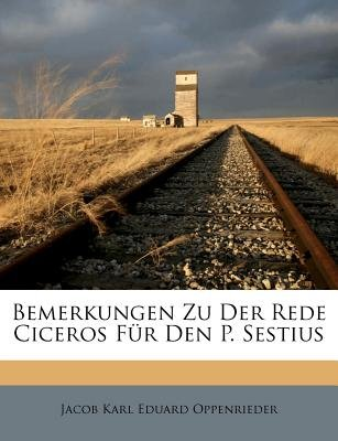 Bemerkungen Zu Der Rede Ciceros Fur Den P. Sestius (English, German, Paperback): Jacob Karl Eduard Oppenrieder