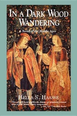 In a Dark Wood Wandering - A Novel of the Middle Ages (Electronic book text): Hella S Haasse