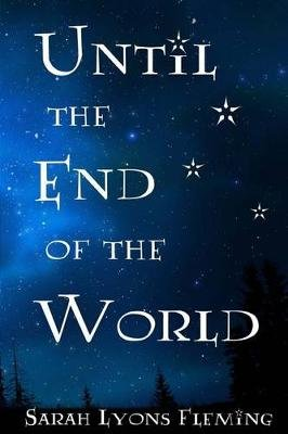 Until the End of the World (Paperback): Sarah Lyons Fleming
