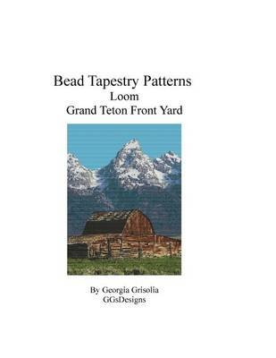 Bead Tapestry Patterns Loom Grand Teton Front Yard (Large print, Paperback, large type edition): Georgia Grisolia
