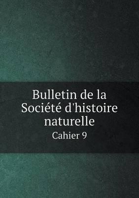 Bulletin de La Societe D'Histoire Naturelle Cahier 9 (French, Paperback): Departement De La Moselle