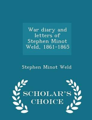 War Diary and Letters of Stephen Minot Weld, 1861-1865 - Scholar's Choice Edition (Paperback): Stephen Minot Weld