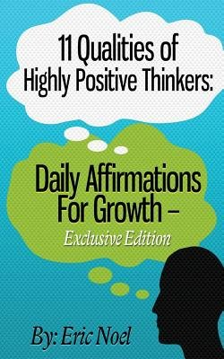 11 Qualities of Highly Positive Thinkers - Daily Affirmations for Growth (Paperback): Eric Noel