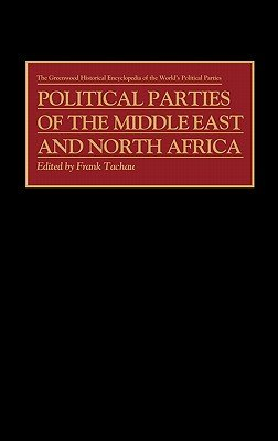Political Parties of the Middle East and North Africa (Hardcover, New): Frank Tachau