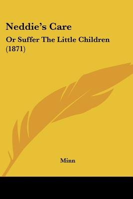 Neddie's Care - Or Suffer The Little Children (1871) (Paperback): Minn