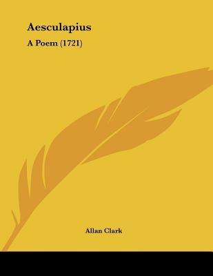 Aesculapius - A Poem (1721) (Paperback): Allan Clark