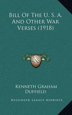 Bill of the U. S. A. and Other War Verses (1918) (Hardcover): Kenneth Graham Duffield