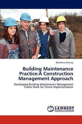 Building Maintenance Practice - A Construction Management Approach (Paperback): Belachew Asteray