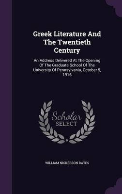Greek Literature and the Twentieth Century - An Address Delivered at the Opening of the Graduate School of the University of...