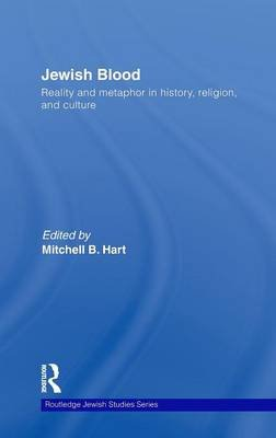 Jewish Blood - Reality and metaphor in history, religion and culture (Hardcover): Mitchell B. Hart