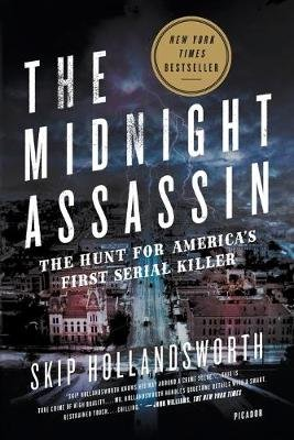 The Midnight Assassin - The Hunt for America's First Serial Killer (Paperback): Skip Hollandsworth