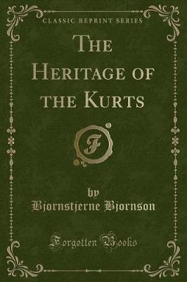 The Heritage of the Kurts (Classic Reprint) (Paperback): Bjornstjerne Bjornson