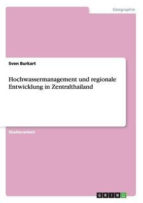 Hochwassermanagement Und Regionale Entwicklung in Zentralthailand (German, Paperback): Sven Burkart