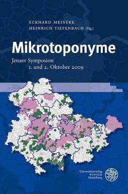 Mikrotoponyme - Jenaer Symposion, 1. Und 2. Oktober 2009 (German, Hardcover): Eckhard Meineke, Heinrich Tiefenbach