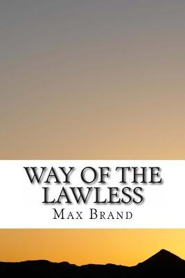 Way of the Lawless (Paperback): Max Brand