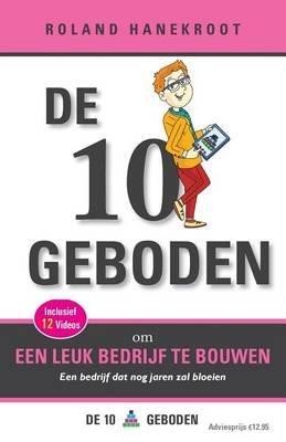 de Tien Geboden Om Een Leuk Bedrijf Te Bouwen - Een Bedrijf DAT Nog Jaren Zal Bloeien (Dutch, Paperback): Roland Hanekroot