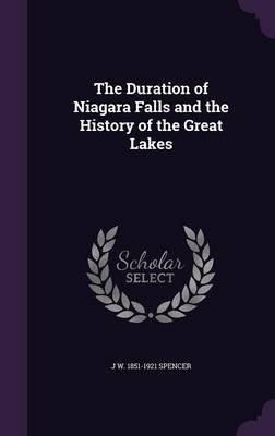 The Duration of Niagara Falls and the History of the Great Lakes (Hardcover): J W 1851-1921 Spencer