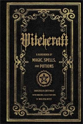 Witchcraft - A Handbook of Magic Spells and Potions (Hardcover): Anastasia Greywolf