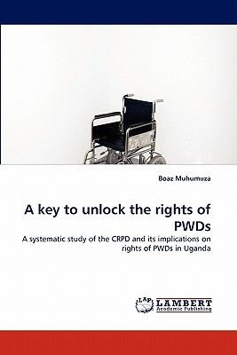 A Key to Unlock the Rights of Pwds (Paperback): Boaz Muhumuza