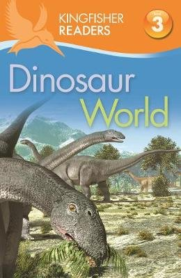 Kingfisher Readers: Level 3 Dinosaur World (Paperback, Unabridged edition): Claire Llewellyn