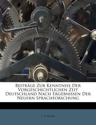 Beitr GE Zur Kenntniss Der Vorgeschichtlichen Zeit Deutschland Nach Ergebnissen Der Neuern Sprachforschung (Afrikaans, English,...