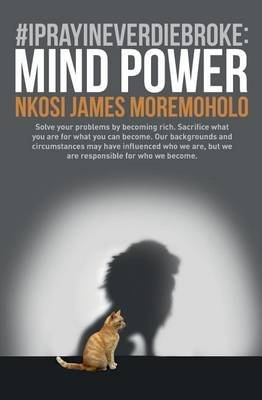 Mind Power - #IPrayINeverDieBroke (Paperback): Nkosi James Moremoholo