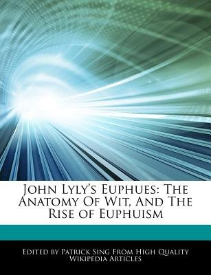 John Lyly\'s Euphues - The Anatomy of Wit, and the Rise of Euphuism ...
