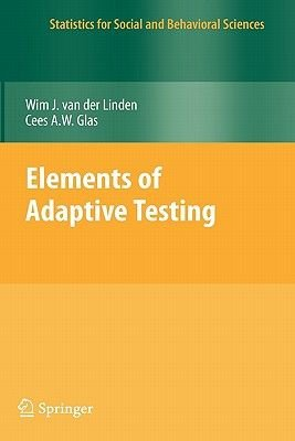 Elements of Adaptive Testing (Hardcover, 2010 ed.): Wim J. van der Linden, Cees A.W. Glas