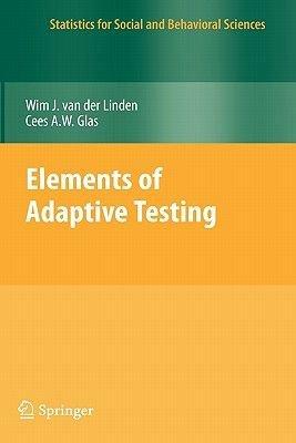 Elements of Adaptive Testing (Hardcover, 2010 ed.): Wim J. van der Linden, Cees A.W. Glas