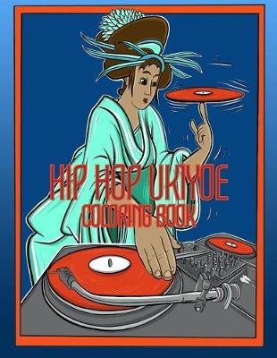 Hip Hop Ukiyoe Coloring Book - Ancient Japan with a HIP HOP Twist - Woodblock Print Style - (Paperback): Ptw Edutainment