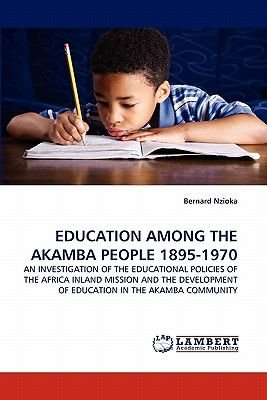 Education Among the Akamba People 1895-1970 (Paperback): Bernard Nzioka