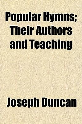 Popular Hymns; Their Authors and Teaching (Paperback): Joseph Duncan