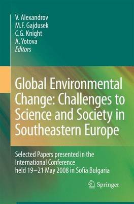 Global Environmental Change: Challenges to Science and Society in Southeastern Europe - Selected Papers presented in the...