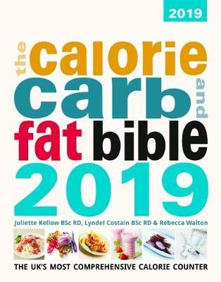 The Calorie, Carb & Fat Bible 2019 - The UK's Most Comprehensive Calorie Counter (Paperback): Rebecca Walton