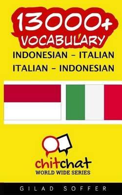 13000+ Indonesian - Italian Italian - Indonesian Vocabulary (Indonesian, Paperback): Gilad Soffer