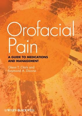 Orofacial Pain - A Guide to Medications and Management (Paperback, New): Glenn T. Clark, Raymond A. Dionne