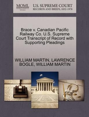 Brace V. Canadian Pacific Railway Co. U.S. Supreme Court Transcript of Record with Supporting Pleadings (Paperback): William...