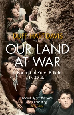 Our Land at War - A Portrait of Rural Britain 1939-45 (Paperback): Duff Hart-Davis