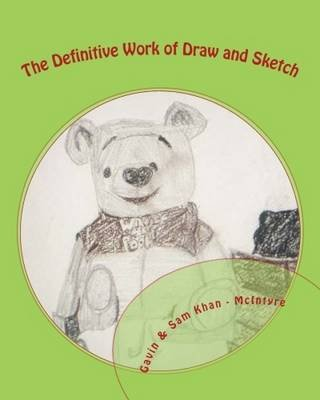 The Definitive Work of Draw and Sketch (Paperback): Gavin Khan-McIntyre, Sam Khan -. McIntyre