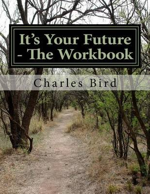 It's Your Future - The Workbook (Paperback): Charles G Bird