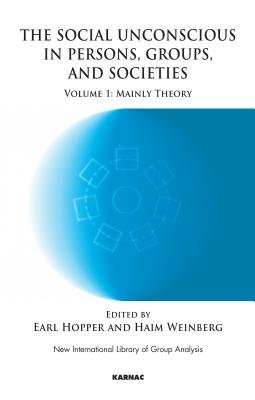 The Social Unconscious in Persons, Groups and Societies - Mainly Theory (Electronic book text): Earl Hopper, Haim Weinberg