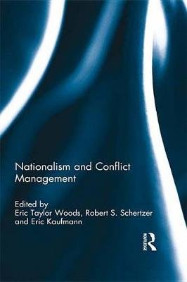 Nationalism and Conflict Management (Electronic book text): Eric Taylor Woods, Robert S Schertzer, Eric Kaufmann