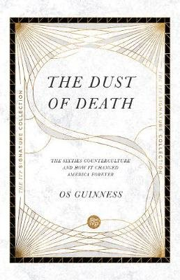 The Dust of Death - The Sixties Counterculture and How It Changed America Forever (Paperback): Os Guinness