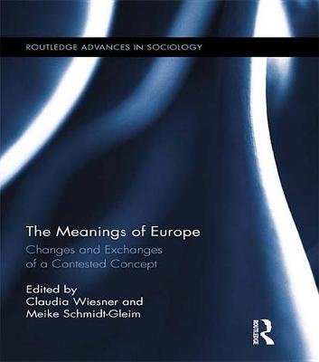 The Meanings of Europe - Changes and Exchanges of a Contested Concept (Electronic book text): Claudia Wiesner, Meike...