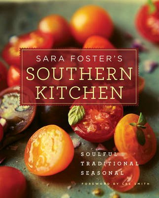 Sara Foster's Southern Kitchen - Soulful, Traditional, Seasonal (Hardcover): Sara Foster, Lee Smith