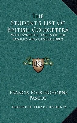 The Student's List of British Coleoptera - With Synoptic Tables of the Families and Genera (1882) (Hardcover): Francis...