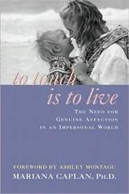 To Touch Is to Live - The Need for Genuine Affection in an Impersonal World (Paperback): Mariana Caplan