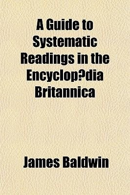 A Guide to Systematic Readings in the Encyclopaedia Britannica (Paperback): James Baldwin