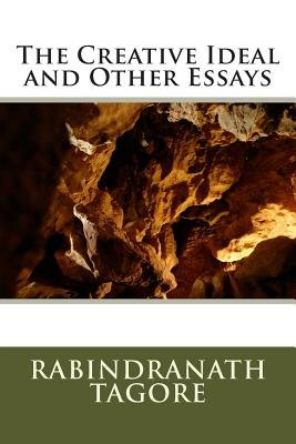 Essay For High School Students The Creative Ideal And Other Essays Paperback Rabindranath Tagore Compare And Contrast Essay On High School And College also High School Personal Statement Sample Essays The Creative Ideal And Other Essays Paperback Rabindranath Tagore  Essays About Business