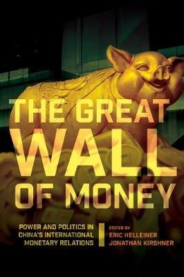 The Great Wall of Money - Power and Politics in China's International Monetary Relations (Paperback): Eric Helleiner,...